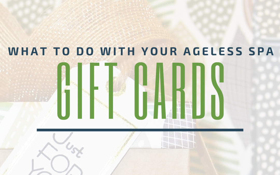 What To Do With Your AgeLess SPA Gift Cards